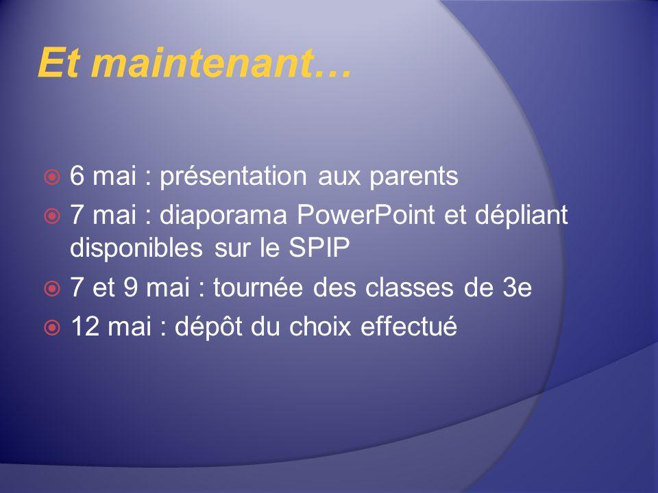 Et maintenant… 6 mai : présentation aux parents 7 mai : diaporama PowerPoint et dépliant disponibles sur le SPIP 7 et 9 mai : tournée des classes de 3e 12 mai : dépôt du choix effectué