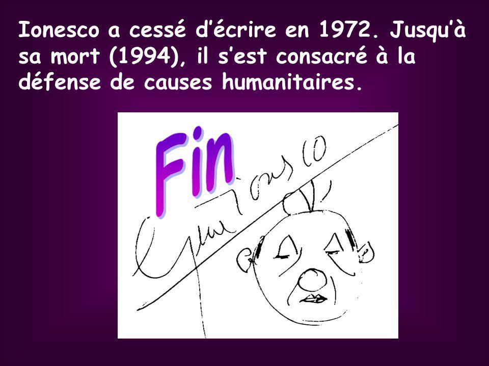 Ionesco a cessé décrire en 1972. Jusquà sa mort (1994), il sest consacré à la défense de causes humanitaires.