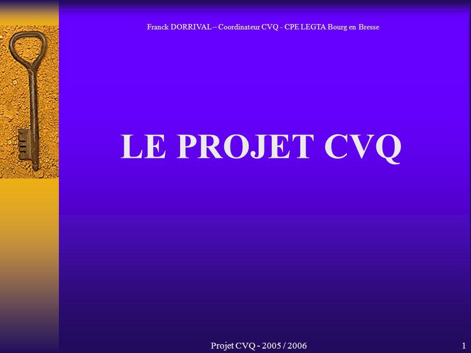 Projet CVQ - 2005 / 20061 LE PROJET CVQ Franck DORRIVAL – Coordinateur CVQ - CPE LEGTA Bourg en Bresse