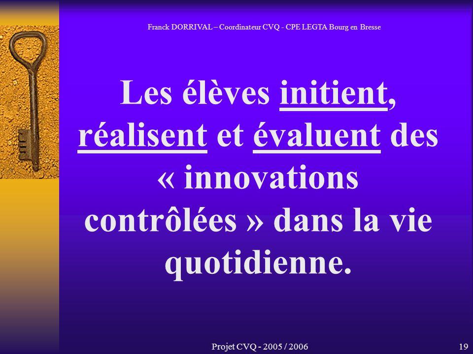 Projet CVQ - 2005 / 200619 Les élèves initient, réalisent et évaluent des « innovations contrôlées » dans la vie quotidienne.