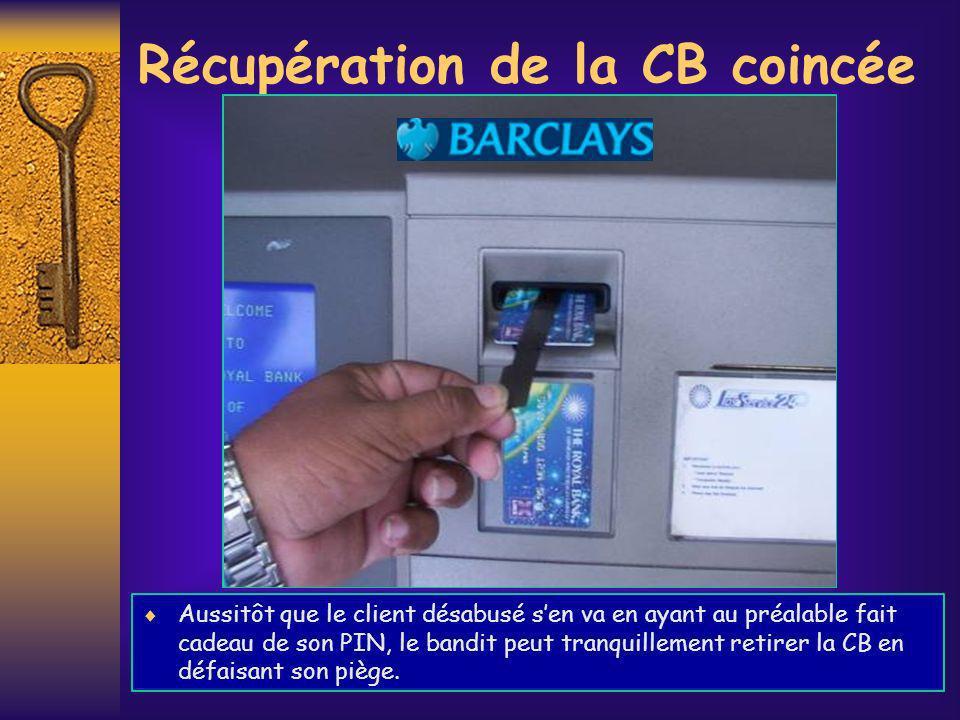 Récupération de la CB coincée Aussitôt que le client désabusé sen va en ayant au préalable fait cadeau de son PIN, le bandit peut tranquillement retir