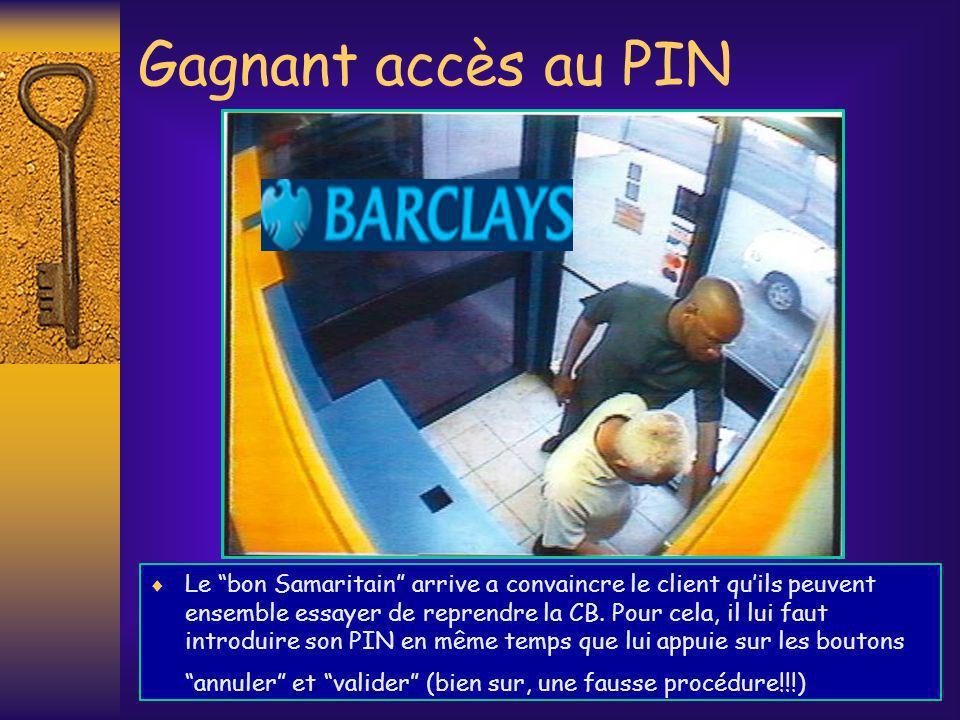 Gagnant accès au PIN Le bon Samaritain arrive a convaincre le client quils peuvent ensemble essayer de reprendre la CB. Pour cela, il lui faut introdu
