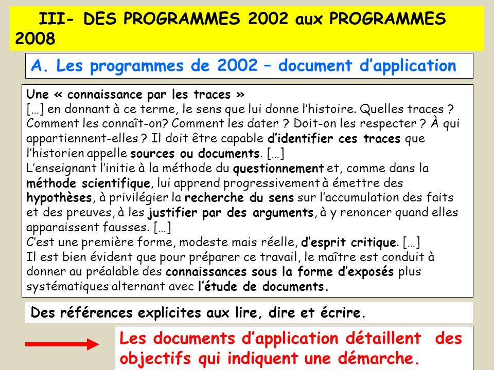 III- DES PROGRAMMES 2002 aux PROGRAMMES 2008 A. Les programmes de 2002 – document dapplication Une « connaissance par les traces » […] en donnant à ce