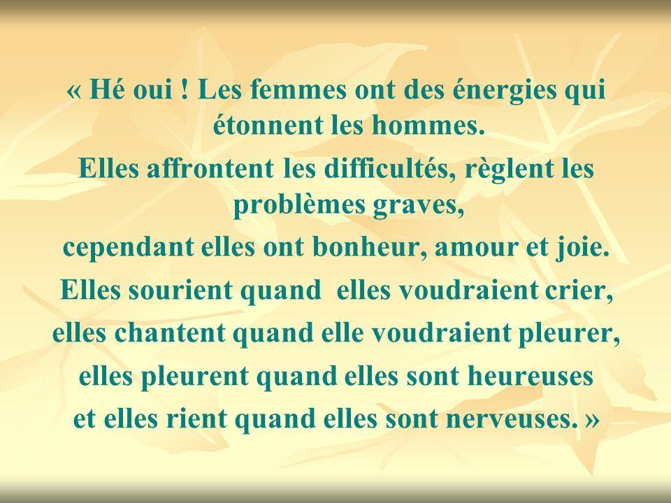 « Hé oui .Les femmes ont des énergies qui étonnent les hommes.