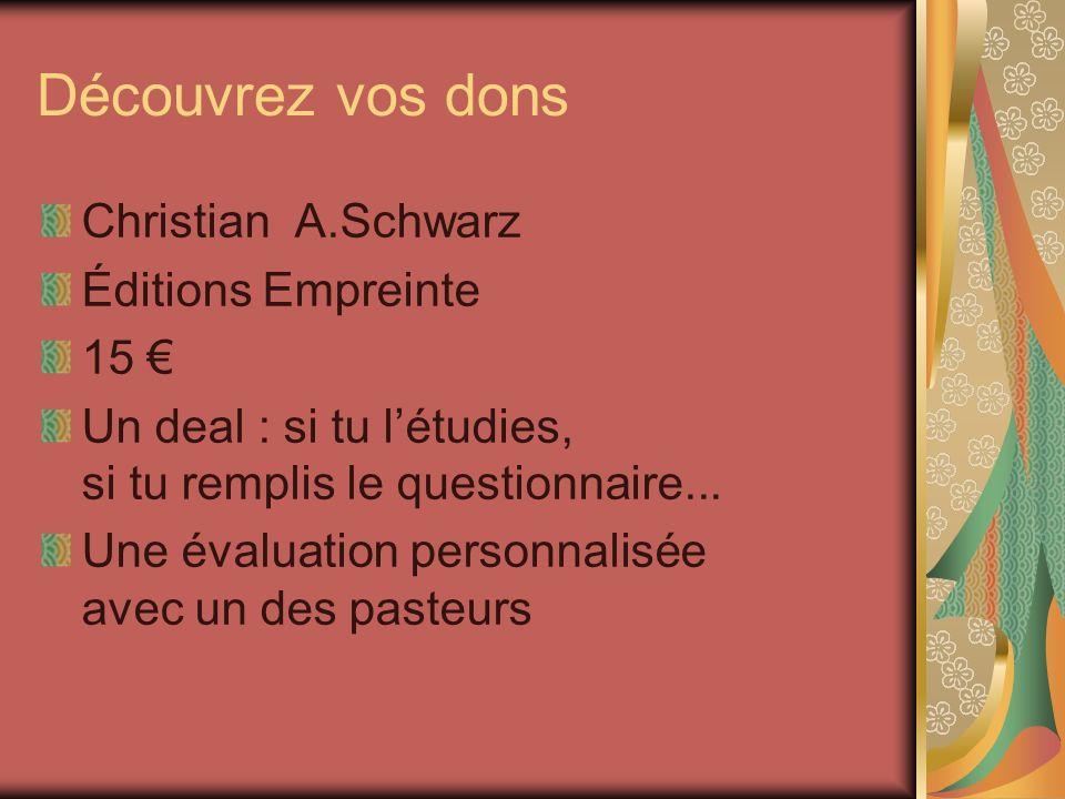 Découvrez vos dons Christian A.Schwarz Éditions Empreinte 15 Un deal : si tu létudies, si tu remplis le questionnaire... Une évaluation personnalisée