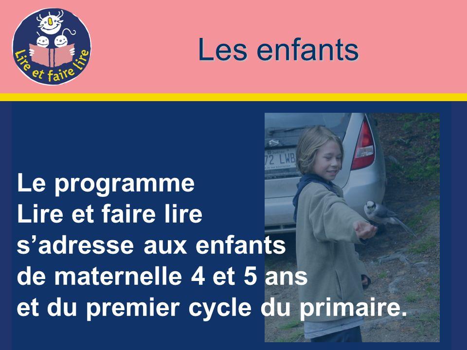 Le programme Lire et faire lire sadresse aux enfants de maternelle 4 et 5 ans et du premier cycle du primaire.