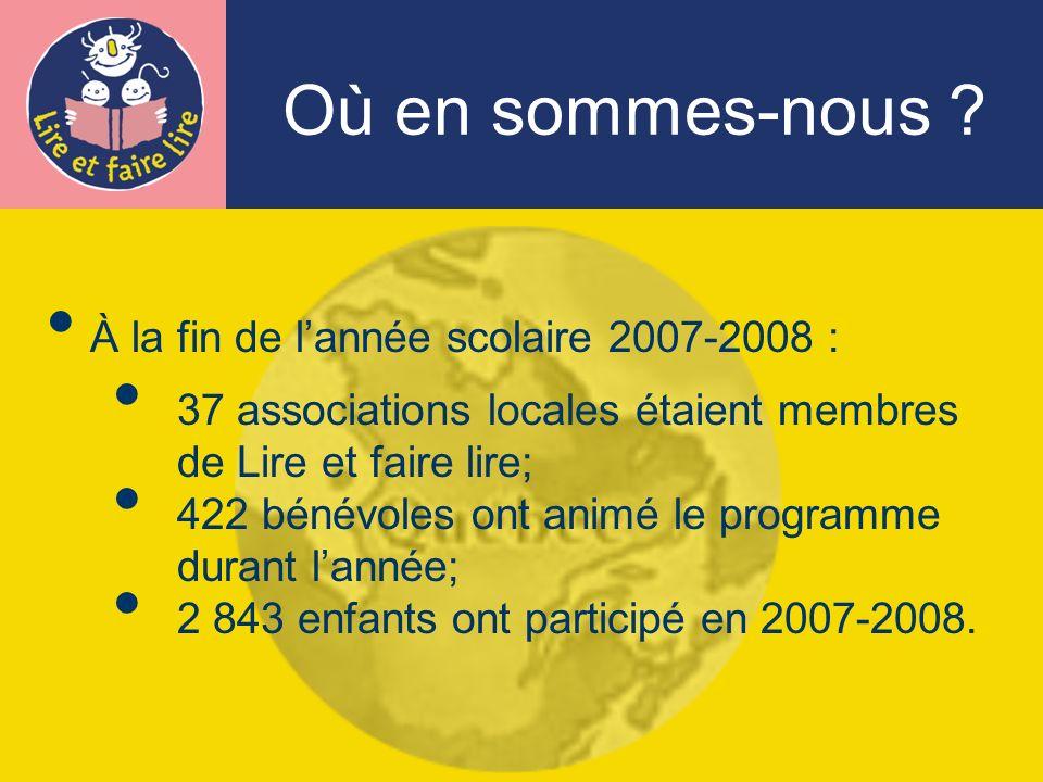 À la fin de lannée scolaire 2007-2008 : 37 associations locales étaient membres de Lire et faire lire; 422 bénévoles ont animé le programme durant lannée; 2 843 enfants ont participé en 2007-2008.