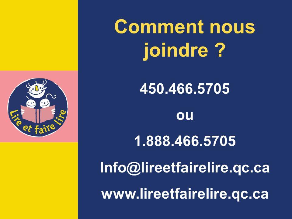 450.466.5705 ou 1.888.466.5705 Info@lireetfairelire.qc.ca www.lireetfairelire.qc.ca Comment nous joindre