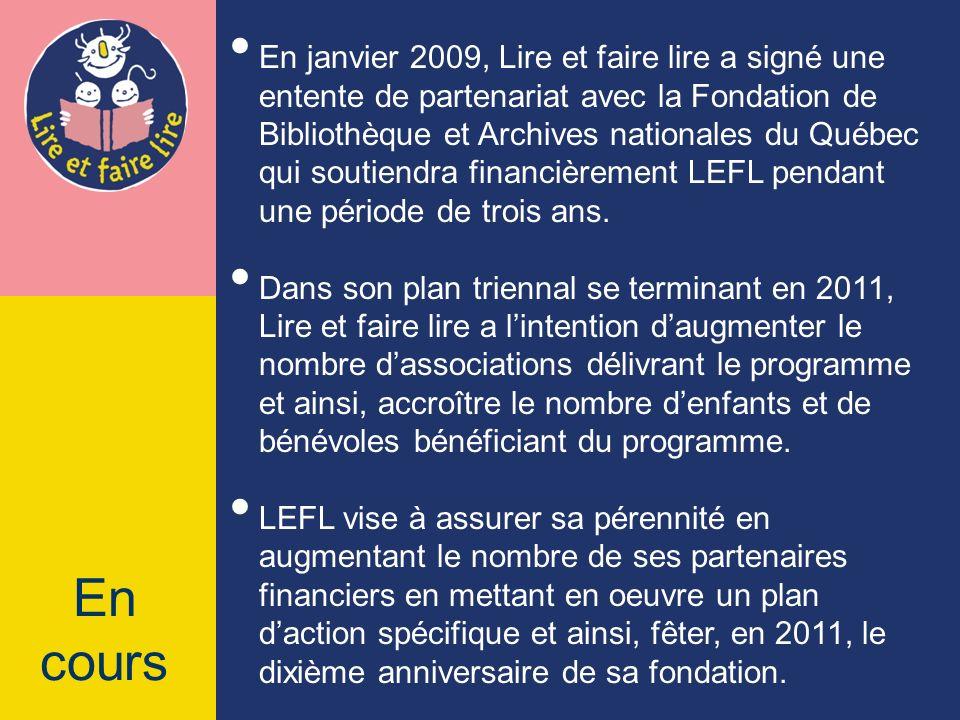 En janvier 2009, Lire et faire lire a signé une entente de partenariat avec la Fondation de Bibliothèque et Archives nationales du Québec qui soutiendra financièrement LEFL pendant une période de trois ans.
