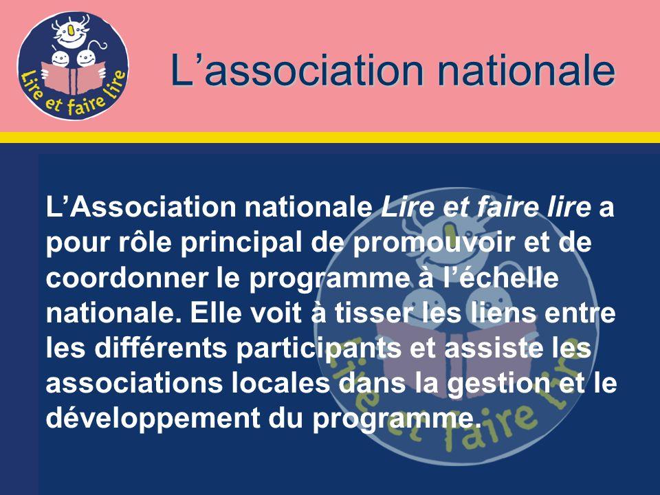 LAssociation nationale Lire et faire lire a pour rôle principal de promouvoir et de coordonner le programme à léchelle nationale.