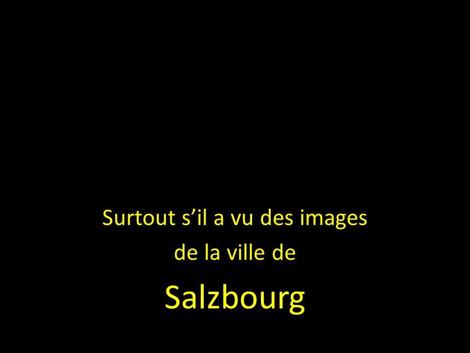 Surtout sil a vu des images de la ville de Salzbourg
