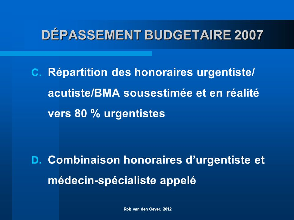 DÉPASSEMENT BUDGETAIRE 2007 Rob van den Oever, 2012 C.