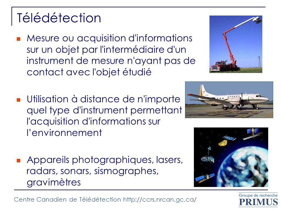 Télédétection Mesure ou acquisition d'informations sur un objet par l'intermédiaire d'un instrument de mesure n'ayant pas de contact avec l'objet étud