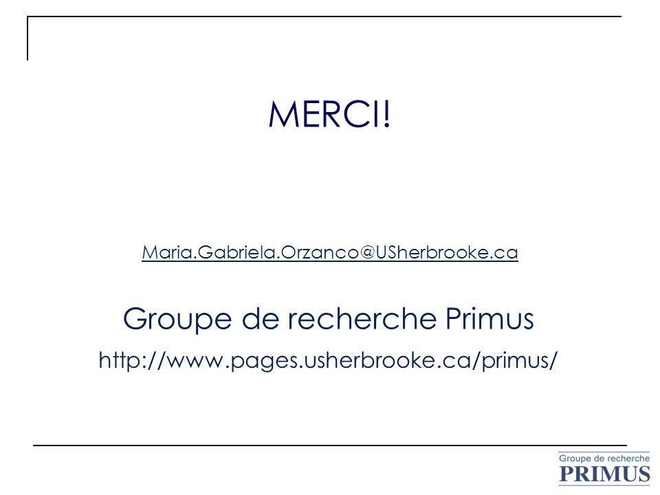 MERCI! http://www.pages.usherbrooke.ca/primus/ Maria.Gabriela.Orzanco@USherbrooke.ca Groupe de recherche Primus