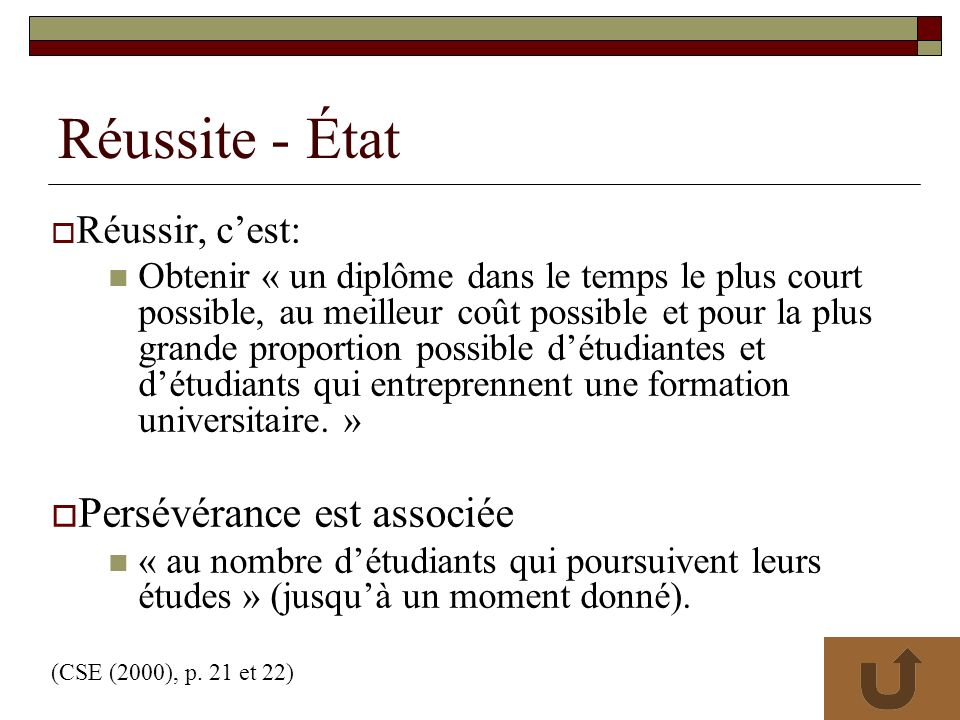 Réussite - État Réussir, cest: Obtenir « un diplôme dans le temps le plus court possible, au meilleur coût possible et pour la plus grande proportion possible détudiantes et détudiants qui entreprennent une formation universitaire.