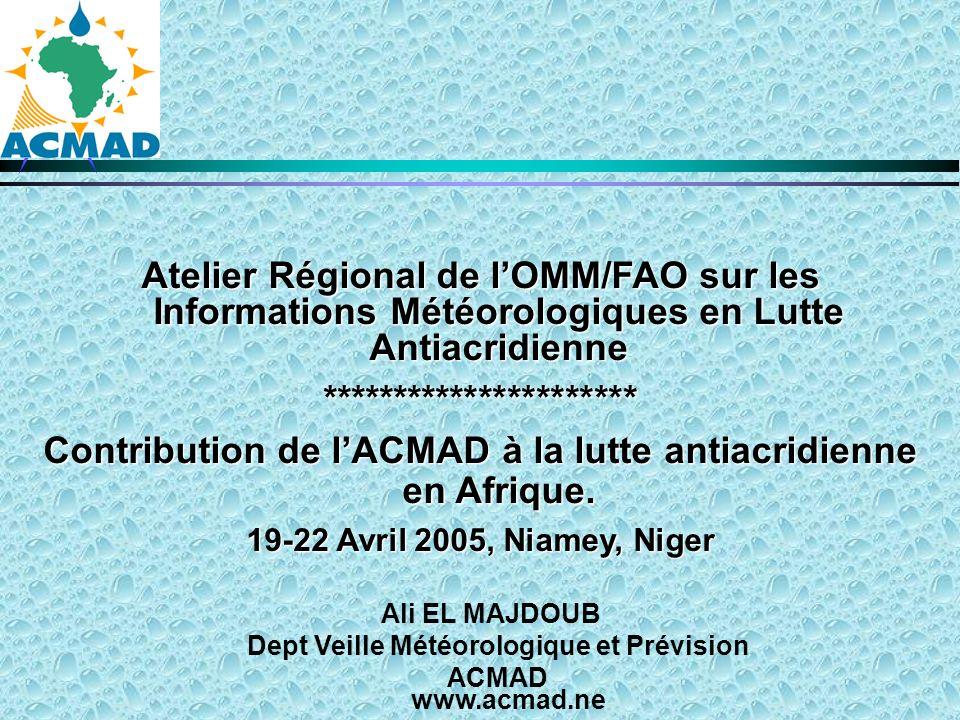 Atelier Régional de lOMM/FAO sur les Informations Météorologiques en Lutte Antiacridienne ********************** Contribution de lACMAD à la lutte antiacridienne en Afrique.