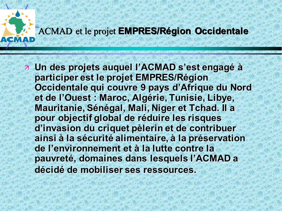 ACMAD et le projet EMPRES/Région Occidentale ä Un des projets auquel lACMAD sest engagé à participer est le projet EMPRES/Région Occidentale qui couvre 9 pays dAfrique du Nord et de lOuest : Maroc, Algérie, Tunisie, Libye, Mauritanie, Sénégal, Mali, Niger et Tchad.