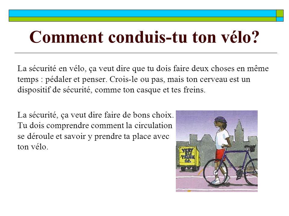 Comment conduis-tu ton vélo.