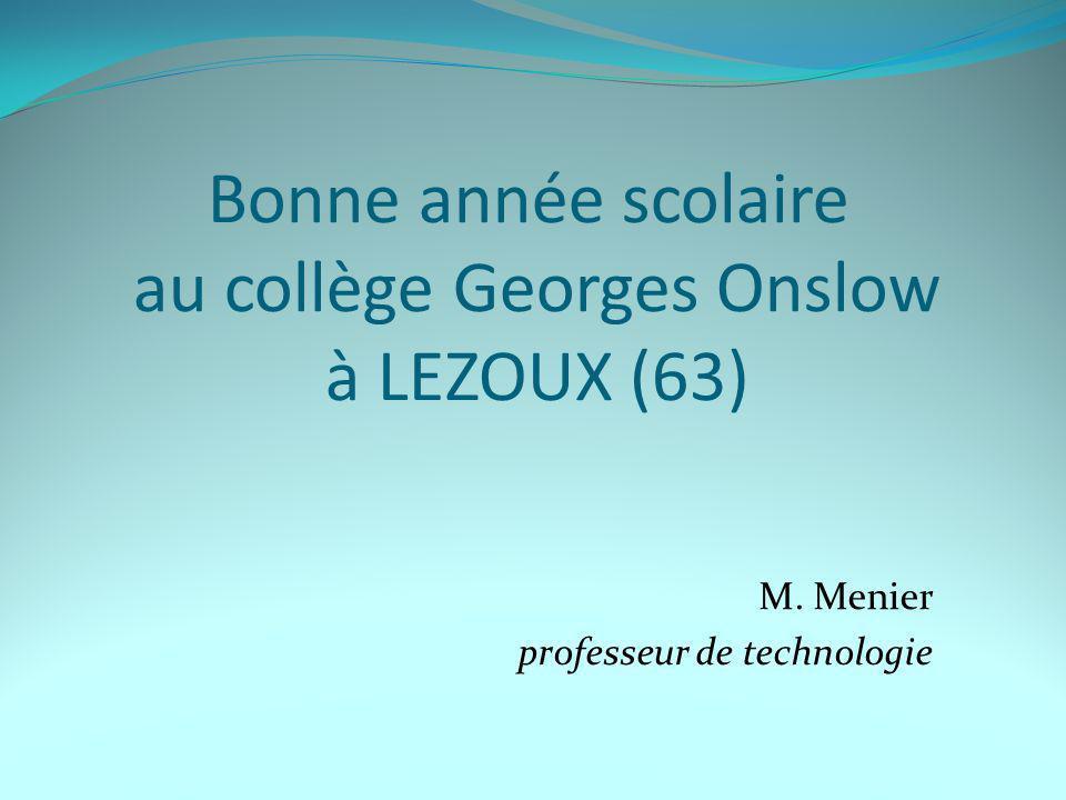 Bonne année scolaire au collège Georges Onslow à LEZOUX (63) M. Menier professeur de technologie