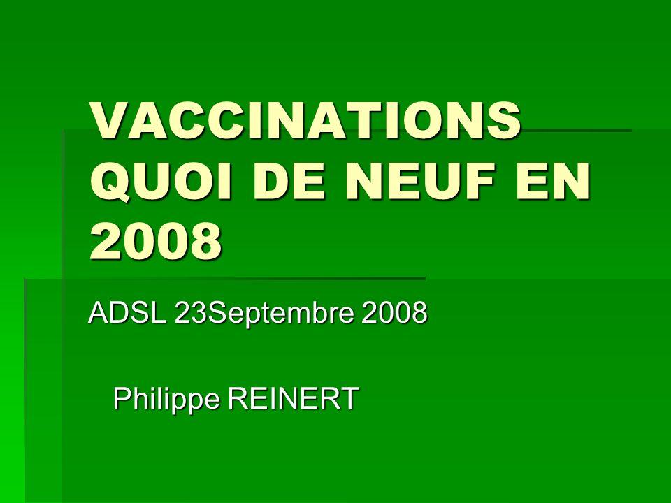 VACCINATIONS QUOI DE NEUF EN 2008 ADSL 23Septembre 2008 ADSL 23Septembre 2008 Philippe REINERT Philippe REINERT