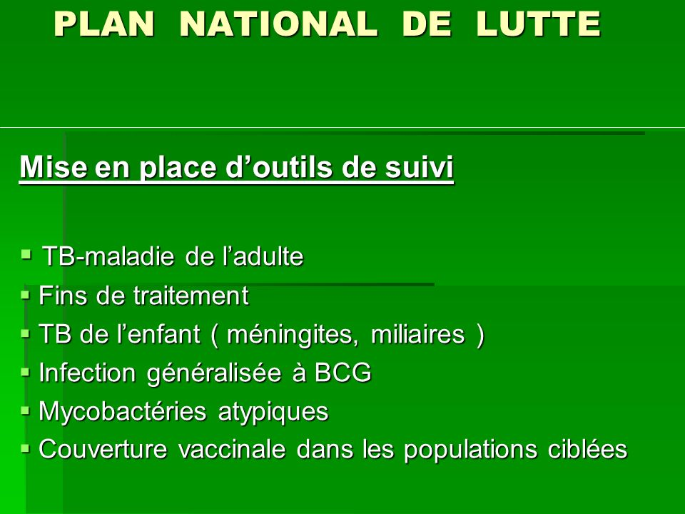 PLAN NATIONAL DE LUTTE Mise en place doutils de suivi TB-maladie de ladulte TB-maladie de ladulte Fins de traitement Fins de traitement TB de lenfant