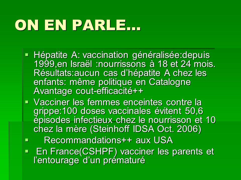 ON EN PARLE… Hépatite A: vaccination généralisée:depuis 1999,en Israël :nourrissons à 18 et 24 mois. Résultats:aucun cas dhépatite A chez les enfants: