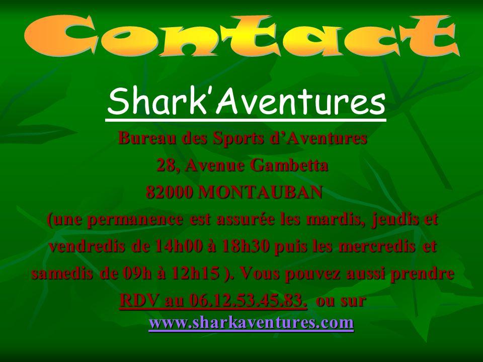 SharkAventures Bureau des Sports dAventures 28, Avenue Gambetta 82000 MONTAUBAN (une permanence est assurée les mardis, jeudis et vendredis de 14h00 à