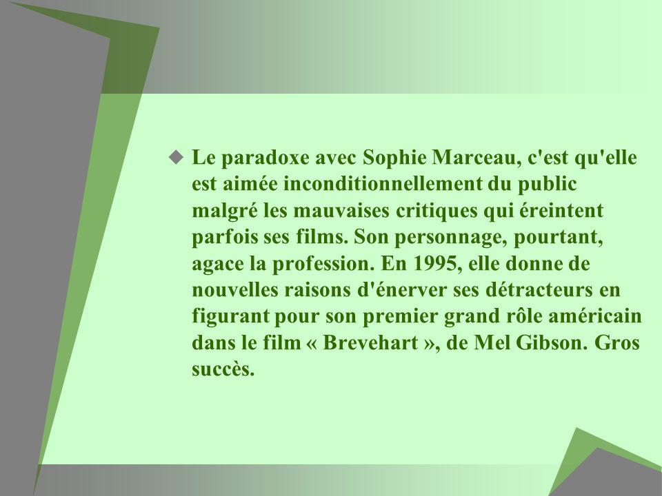 Le paradoxe avec Sophie Marceau, c'est qu'elle est aimée inconditionnellement du public malgré les mauvaises critiques qui éreintent parfois ses films
