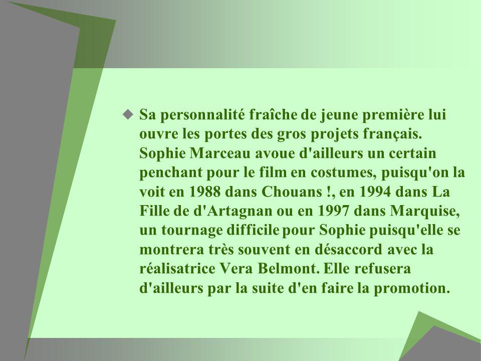 Sa personnalité fraîche de jeune première lui ouvre les portes des gros projets français. Sophie Marceau avoue d'ailleurs un certain penchant pour le