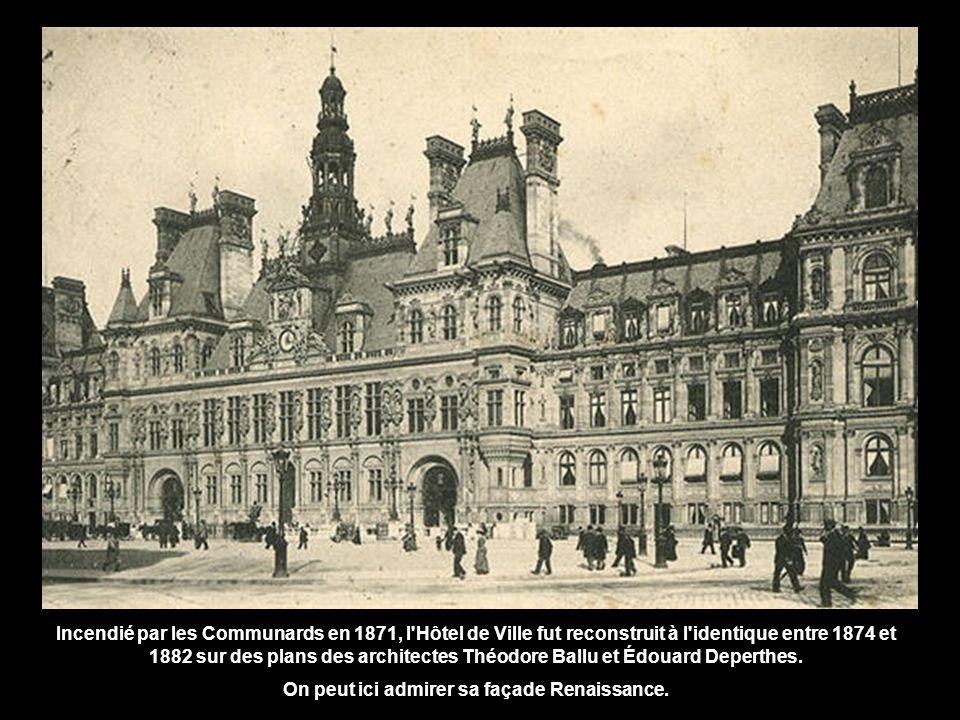 Incendié par les Communards en 1871, l Hôtel de Ville fut reconstruit à l identique entre 1874 et 1882 sur des plans des architectes Théodore Ballu et Édouard Deperthes.