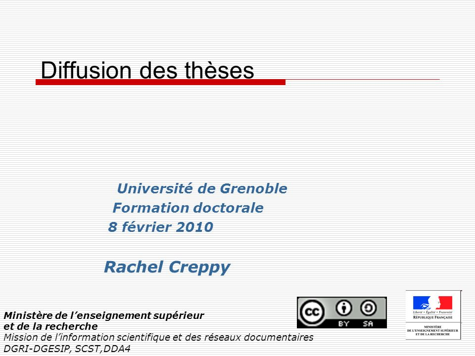 Diffusion des thèses Université de Grenoble Formation doctorale 8 février 2010 Rachel Creppy Ministère de lenseignement supérieur et de la recherche M