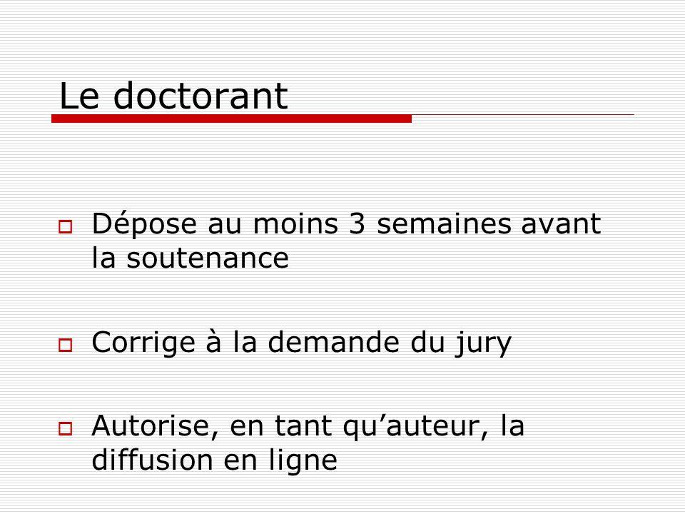 Le doctorant Dépose au moins 3 semaines avant la soutenance Corrige à la demande du jury Autorise, en tant quauteur, la diffusion en ligne