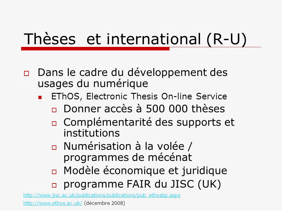 Thèses et international (R-U) Dans le cadre du développement des usages du numérique EThOS, Electronic Thesis On-line Service Donner accès à 500 000 t