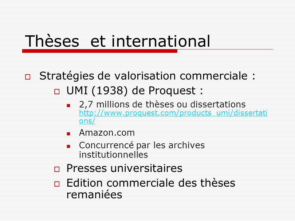 Thèses et international Stratégies de valorisation commerciale : UMI (1938) de Proquest : 2,7 millions de thèses ou dissertations http://www.proquest.