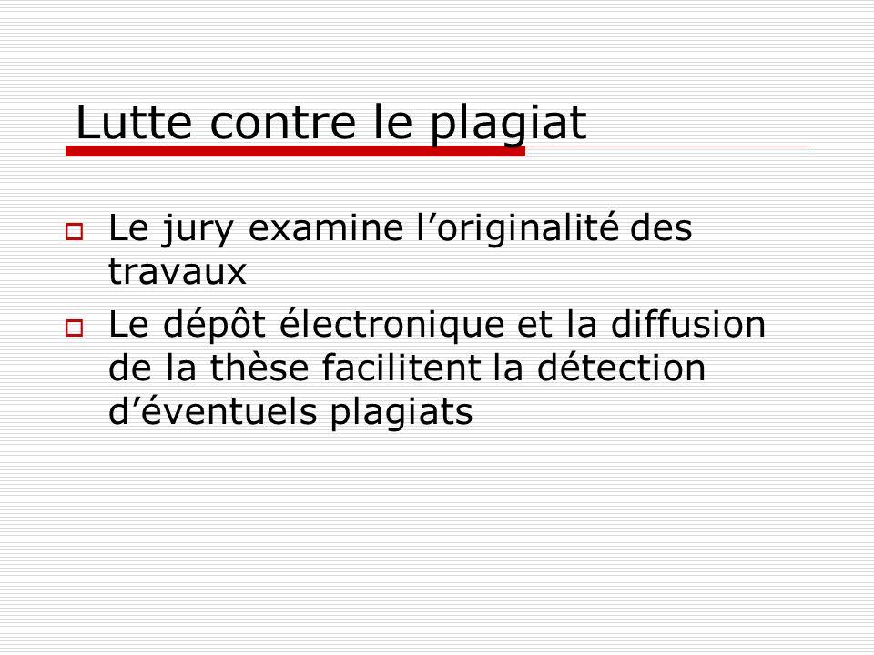 Lutte contre le plagiat Le jury examine loriginalité des travaux Le dépôt électronique et la diffusion de la thèse facilitent la détection déventuels
