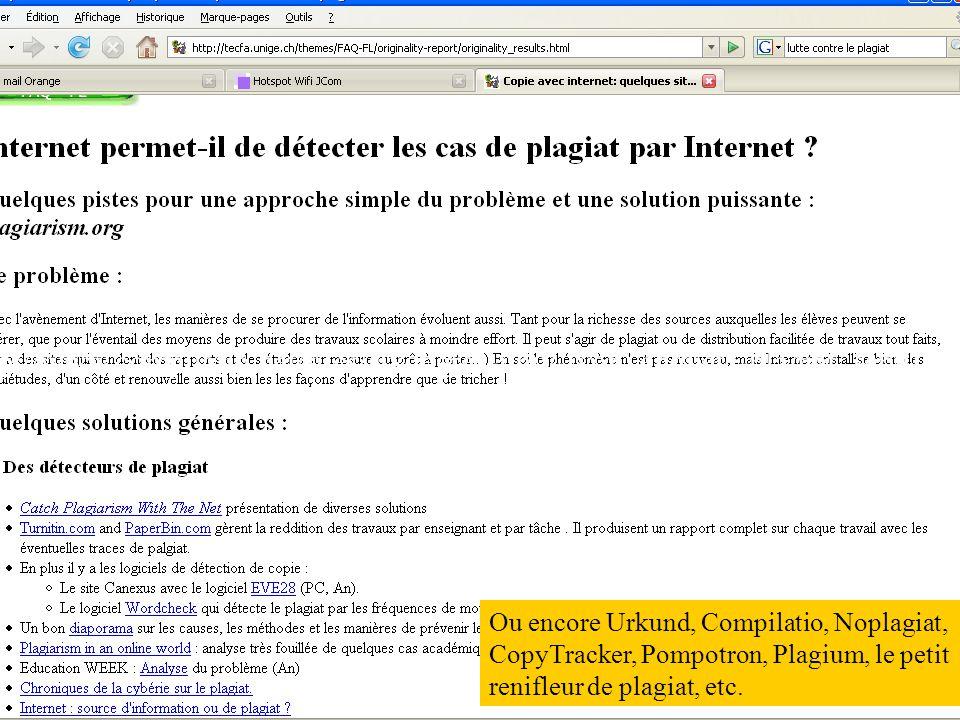 http://www.compilatio.net/files/sixdegres-univ-lyon_enquete-plagiat_sept07.pdf Ou encore Urkund, Compilatio, Noplagiat, CopyTracker, Pompotron, Plagiu