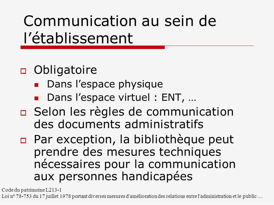 Communication au sein de létablissement Obligatoire Dans lespace physique Dans lespace virtuel : ENT, … Selon les règles de communication des document