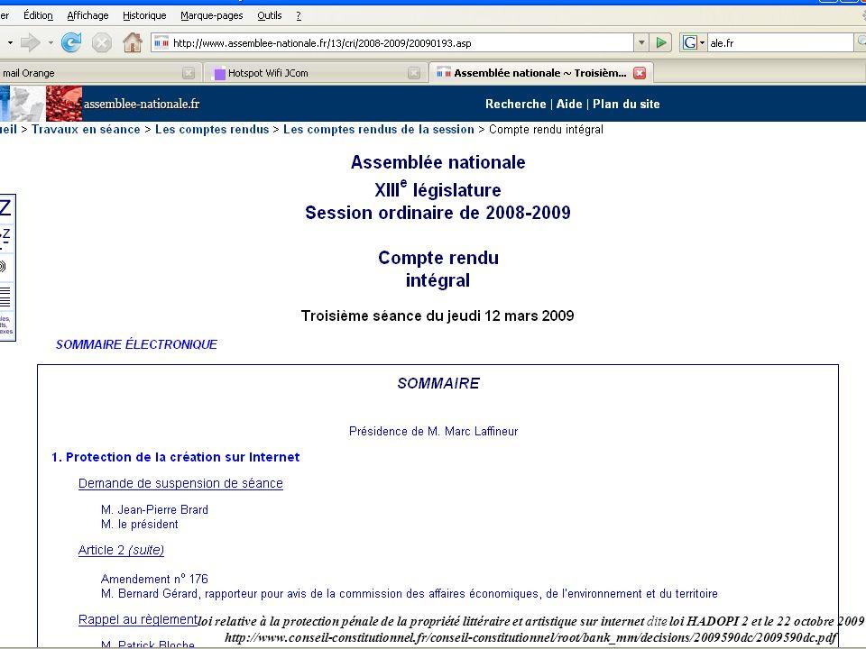 loi relative à la protection pénale de la propriété littéraire et artistique sur internet dite loi HADOPI 2 et le 22 octobre 2009 http://www.conseil-c