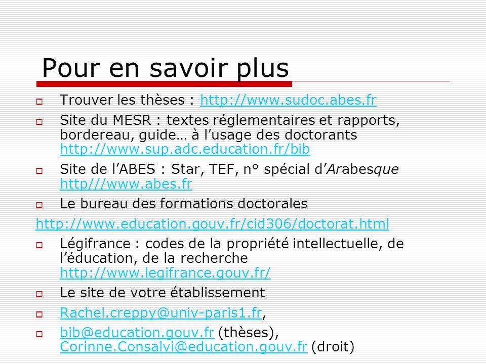 Pour en savoir plus Trouver les thèses : http://www.sudoc.abes.frhttp://www.sudoc.abes.fr Site du MESR : textes réglementaires et rapports, bordereau,