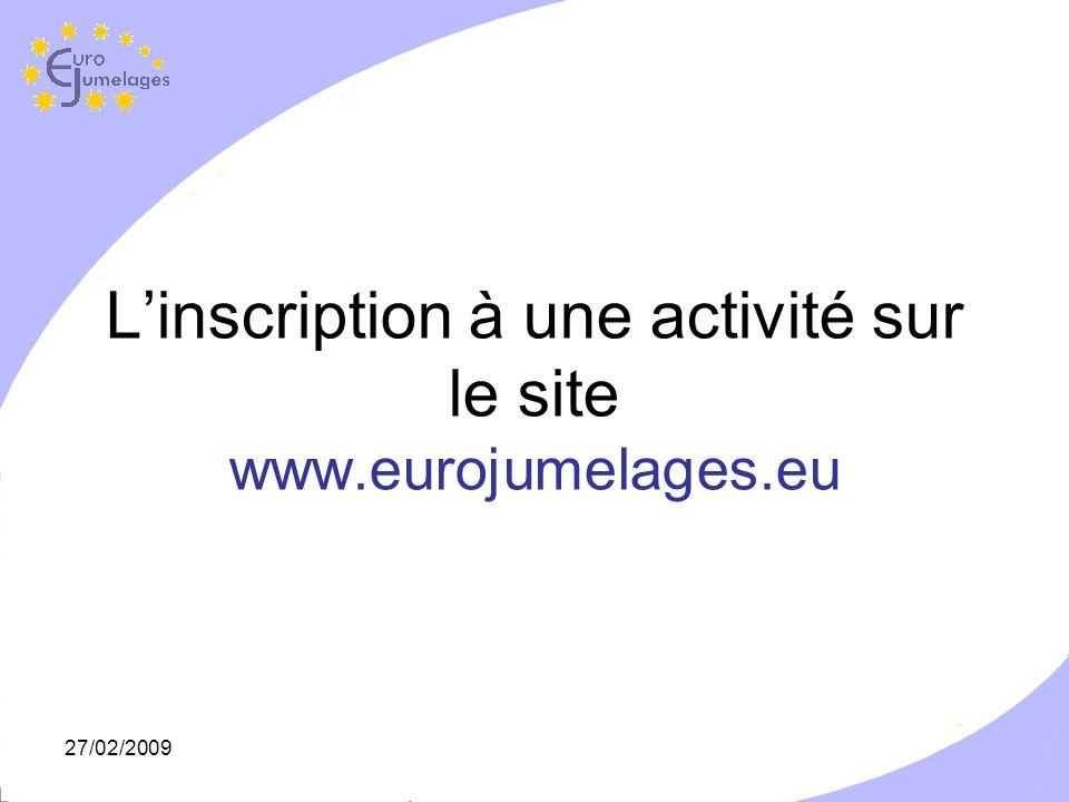 27/02/2009 Linscription à une activité sur le site www.eurojumelages.eu