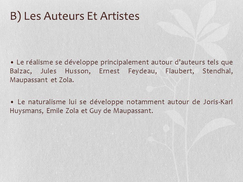 B) Les Auteurs Et Artistes Le réalisme se développe principalement autour dauteurs tels que Balzac, Jules Husson, Ernest Feydeau, Flaubert, Stendhal,