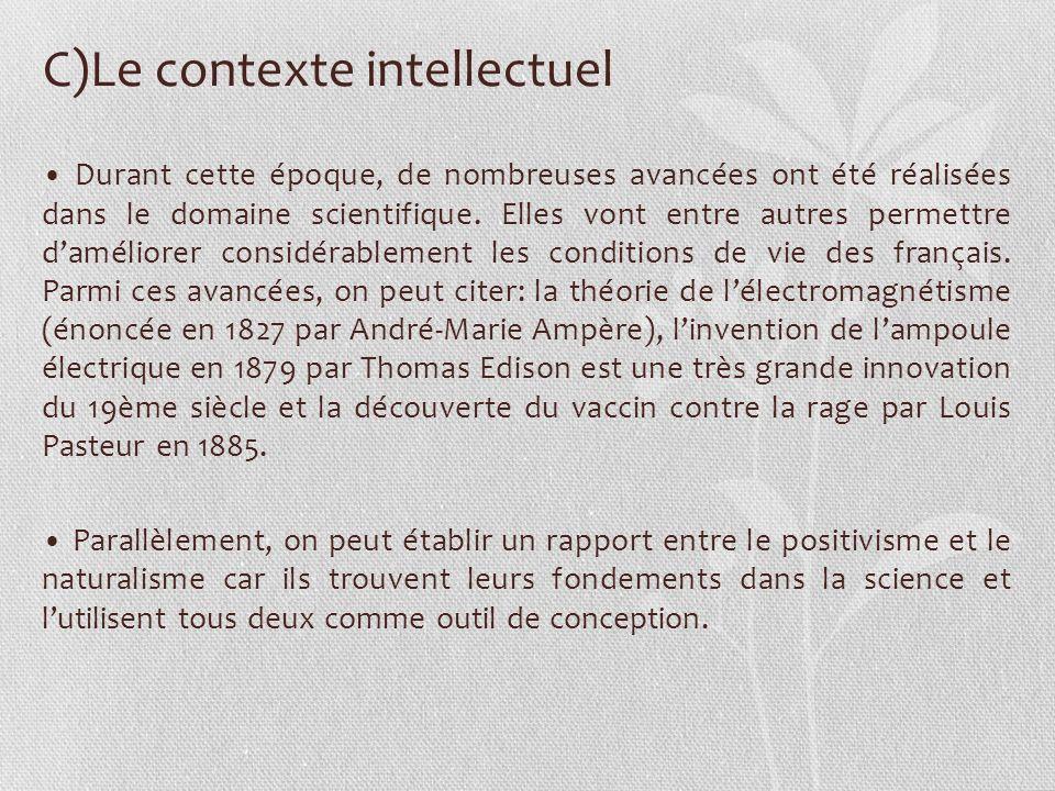 C)Le contexte intellectuel Durant cette époque, de nombreuses avancées ont été réalisées dans le domaine scientifique. Elles vont entre autres permett