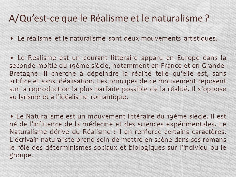 A/Quest-ce que le Réalisme et le naturalisme ? Le réalisme et le naturalisme sont deux mouvements artistiques. Le Réalisme est un courant littéraire a