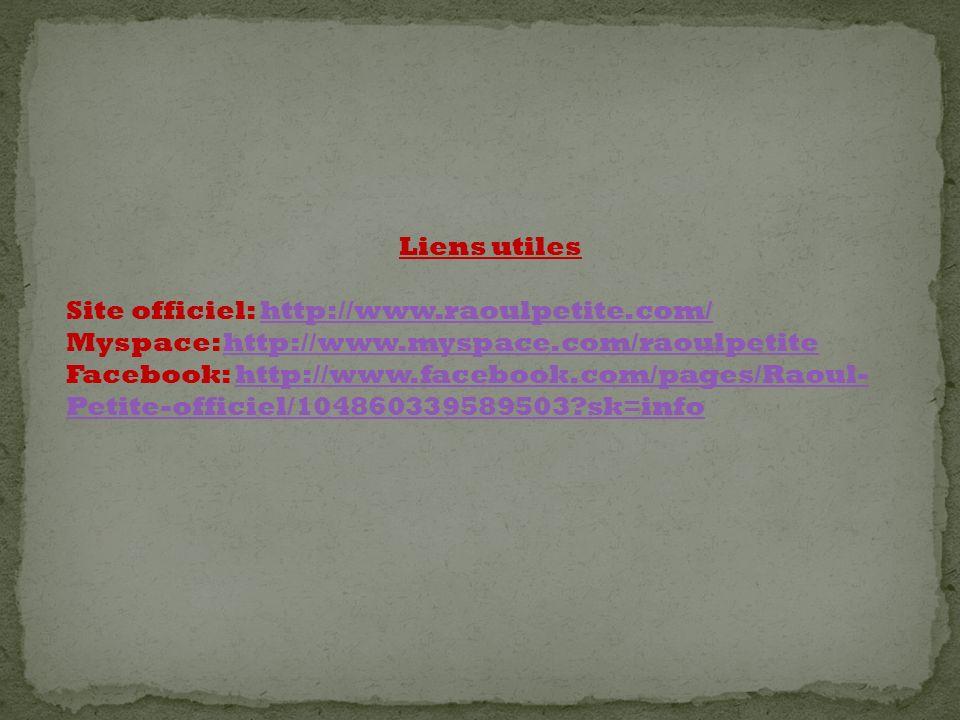 Liens utiles Site officiel: http://www.raoulpetite.com/http://www.raoulpetite.com/ Myspace: http://www.myspace.com/raoulpetitehttp://www.myspace.com/r