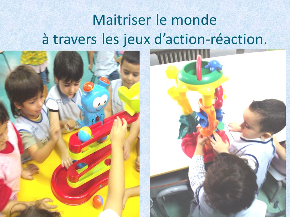 Maitriser le monde à travers les jeux daction-réaction.