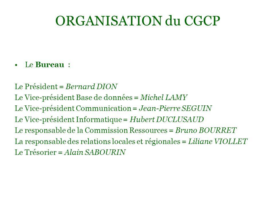ORGANISATION du CGCP Le Bureau : Le Président = Bernard DION Le Vice-président Base de données = Michel LAMY Le Vice-président Communication = Jean-Pi