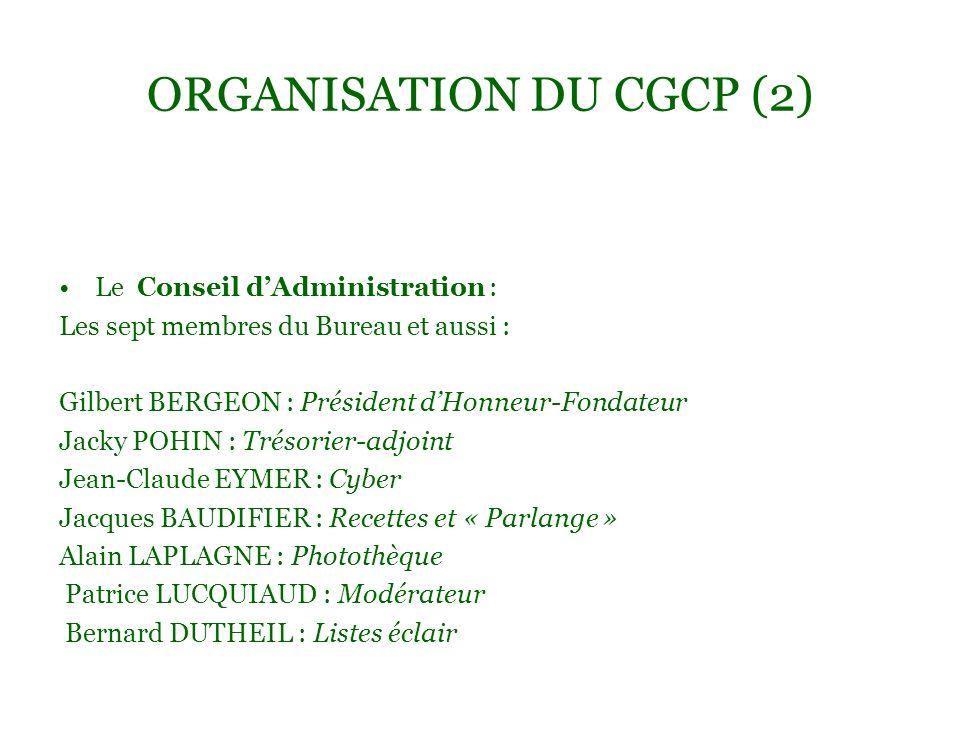 ORGANISATION DU CGCP (2) Le Conseil dAdministration : Les sept membres du Bureau et aussi : Gilbert BERGEON : Président dHonneur-Fondateur Jacky POHIN