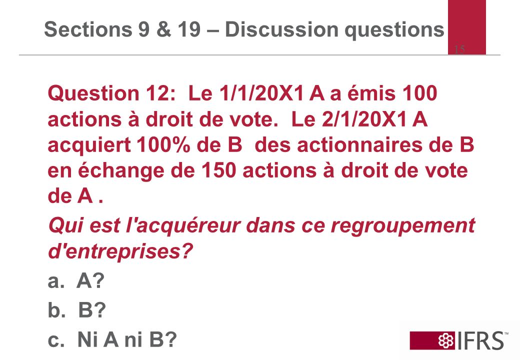 15 Sections 9 & 19 – Discussion questions Question 12: Le 1/1/20X1 A a émis 100 actions à droit de vote.