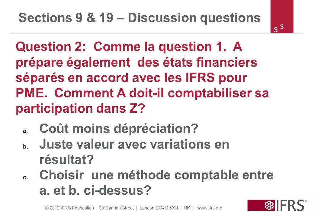 © 2012 IFRS Foundation 30 Cannon Street | London EC4M 6XH | UK | www.ifrs.org 14 Question 11 suite : A présente sur une ligne séparée : a.
