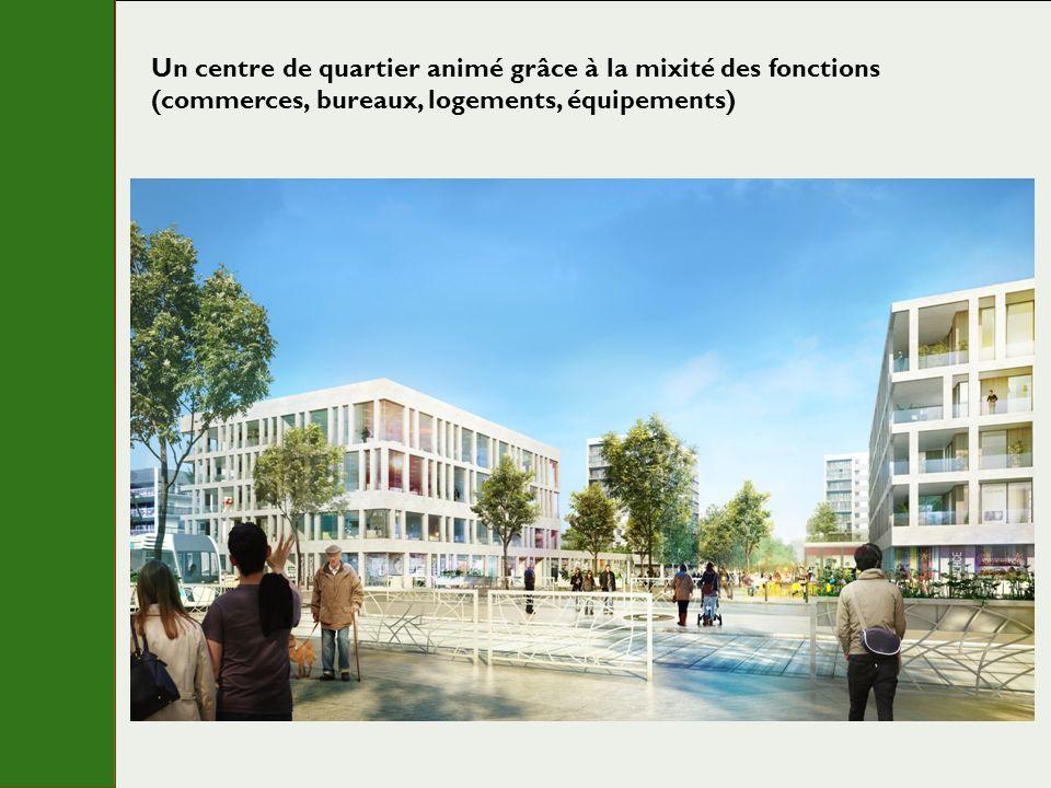 Un centre de quartier animé grâce à la mixité des fonctions (commerces, bureaux, logements, équipements)